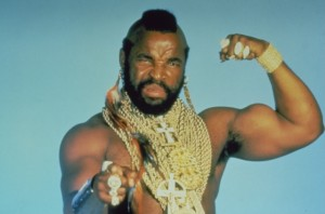 "Mr. T as B.A.Baracus. The B.A. stands for ""Bad Attitude."""